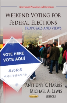 Weekend Voting for Federal Elections : Proposals & Views, Paperback Book