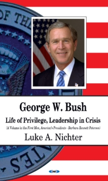 George W Bush : Life of Privilege, Leadership in Crisis, Hardback Book