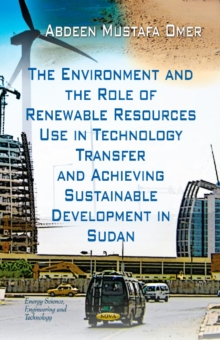 Environment & the Role of Renewable Resources Use in Technology Transfer & Achieving Sustainable Development in Sudan, Hardback Book