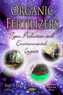 Organic Fertilizers : Types, Production & Environmental Impact, Hardback Book
