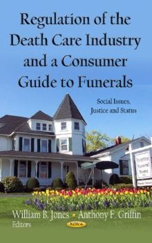 Regulation of the Death Care Industry & a Consumer Guide to Funerals, Hardback Book