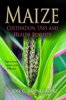 Maize : Cultivation, Uses & Health Benefits, Hardback Book