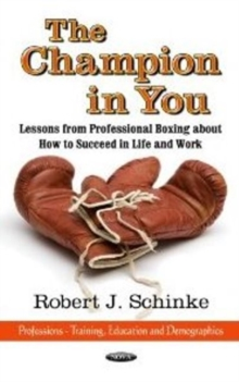 Champion in You : Lessons from Professional Boxing About How to Succeed in Life & Work, Hardback Book