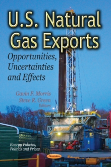 U.S. Natural Gas Exports : Opportunities, Uncertainties & Effects, Paperback / softback Book