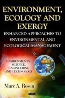 Environment, Ecology & Exergy : Enhanced Approaches to Environmental & Ecological Management, Hardback Book