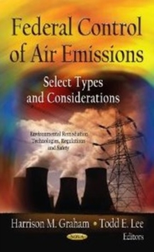 Federal Control of Air Emissions : Select Types of Considerations, Hardback Book