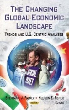 Changing Global Economic Landscape : Trends & U.S.-Centric Analyses, Hardback Book