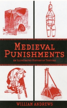 Medieval Punishments : An Illustrated History of Torture, Paperback / softback Book