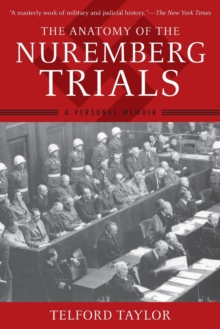 The Anatomy of the Nuremberg Trials : A Personal Memoir, Paperback Book