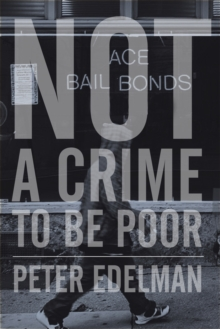 Not A Crime To Be Poor : The Criminalization of Poverty in America, Hardback Book
