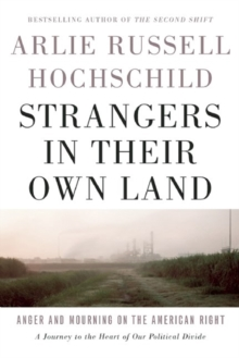 Strangers In Their Own Land : Anger and Mourning on the American Right, Hardback Book