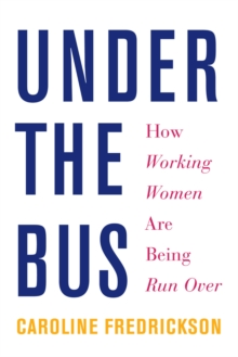 Under the Bus : How Working Women are Being Run Over, Paperback Book
