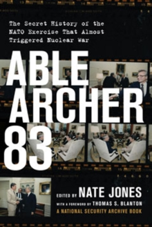 Able Archer 83 : The Secret History of the NATO Exercise That Almost Triggered Nuclear War, Hardback Book