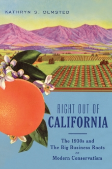 Right Out Of California : The 1930s and the Big Business Roots of Modern Conservatism, Paperback / softback Book