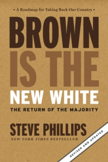 Brown Is The New White : How The Demographic Revolution Has Created a New American Majority, Paperback Book