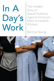 In A Day's Work : The Hidden Story of Sexual Violence Against America's Most Vulnerable Workers, Hardback Book