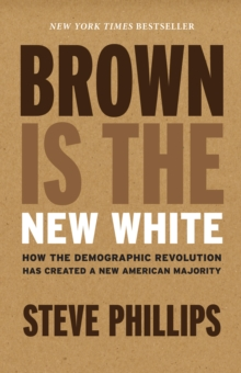 Brown Is the New White : How the Demographic Revolution Has Created a New American Majority, EPUB eBook
