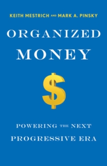 Organized Money : Powering the Next Progressive Era, Hardback Book