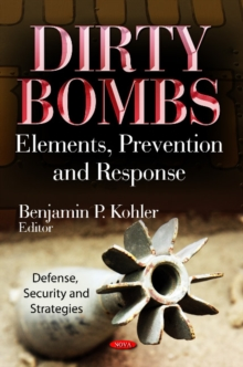 Dirty Bombs : Elements, Prevention & Response, Hardback Book