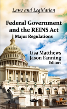 Federal Government & the REINS Act : Major Regulations, Hardback Book
