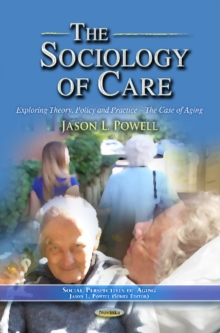 Sociology of Care : Exploring Theory, Policy & Practice  The Case of Aging, Paperback / softback Book