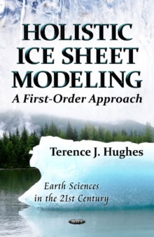 Holistic Ice Sheet Modeling : A First-Order Approach, Hardback Book