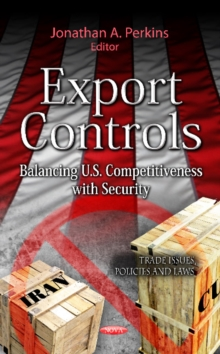 Export Controls : Balancing U.S. Competitiveness with Security, Hardback Book