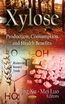 Xylose : Production, Consumption & Health Benefits, Hardback Book
