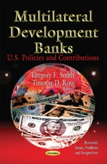 Multilateral Development Banks : U.S. Policies & Contributions, Paperback Book