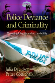 Police Deviance & Criminality : Managing Integrity & Accountability, Hardback Book