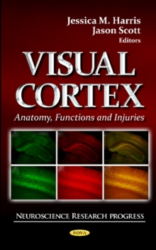 Visual Cortex : Anatomy, Functions & Injuries, Hardback Book