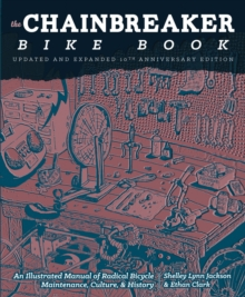 Chainbreaker Bike Book : An Illustrated Manual of Radical Bicycle Maintenance, Culture & History, Paperback / softback Book