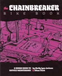 Chainbreaker Bike Book : A Rough Guide to Bicycle Maintenience, PDF eBook