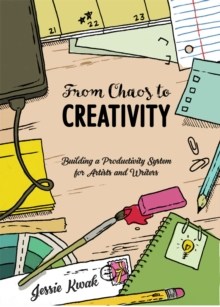 From Chaos To Creativity : Building a Productivity System for Artists and Writers, Paperback / softback Book