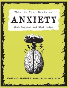 This Is Your Brain On Anxiety : What Happens and What Helps, Paperback / softback Book