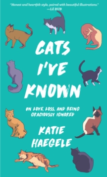 Cats I've Known : On Love, Loss, and Being Graciously Ignored, Paperback / softback Book