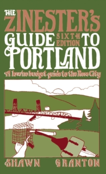Zinester's Guide to Portland (6 Ed.) : A Low/No Budget Guide to the Rose City, Paperback Book