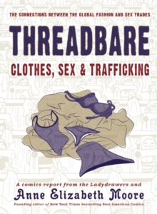 Threadbare: Clothes, Sex, And Trafficking : A Comics Report from the Ladydrawers, Paperback Book