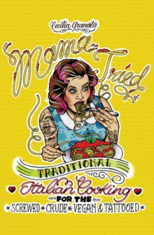 Mama Tried : Traditional Italian Cooking for the Screwed, Crude, Vegan, and Tattooed, Paperback Book