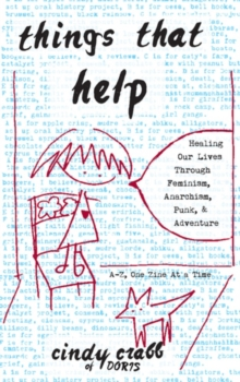 Things That Help: Healing Our Lives Through Feminism, Anarchism, Punk, & Adventure, Paperback Book