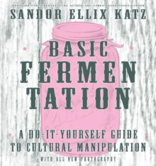 Basic Fermentation: A Do-it-yourself Guide To Cultural Manipulation (diy), Hardback Book