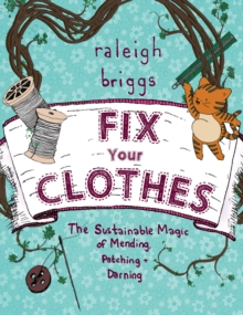 Fix Your Clothes : The Sustainable Magic of Mending, Patching, and Darning, Paperback / softback Book