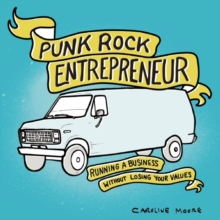 Punk Rock Entrepreneur : Running a Business Without Losing Your Values, Paperback Book