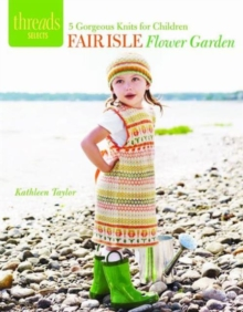 Fair Isle Flower Garden : 5 Gorgeous Knits for Children, Paperback / softback Book
