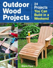 Outdoor wood projects : 24 Projects you can build in a weekend, Paperback Book
