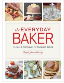 The Everyday Baker : Recipes & Techniques for Foolproof Baking, Hardback Book