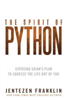 The Spirit of Python : Exposing Satan's Plan to Squeeze the Life Out of You, Paperback Book