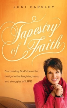 Tapestry of Faith : Discovering God's Beautiful Design in the Laughter, Tears, and Struggles of Life, Paperback Book