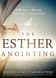 Esther Anointing : Activating Your Divine Gifts to Make a Difference, Paperback Book