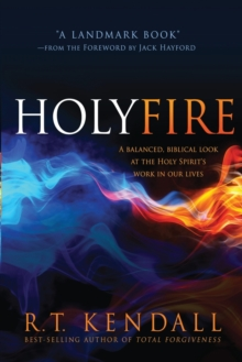Holy Fire : A Balanced, Biblical Look at the Holy Spirit's Work in Our Lives, Paperback / softback Book